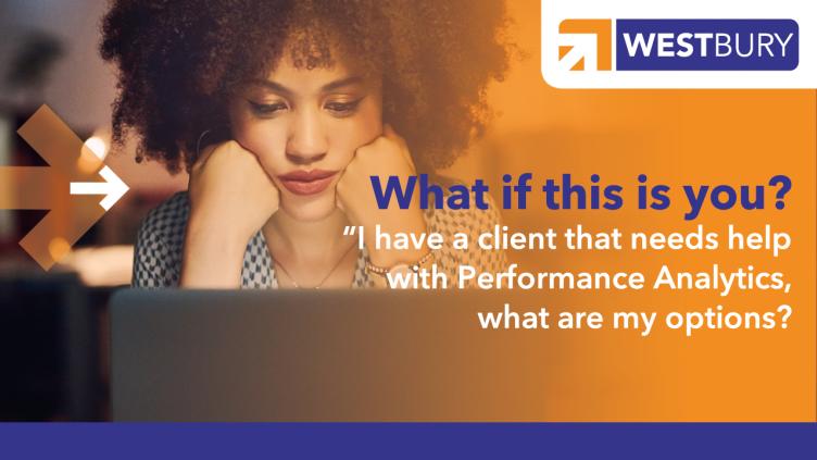 client needs help wiht servicenow performance analytics - My client needs help with ServiceNow Performance Analytics, what are my options?